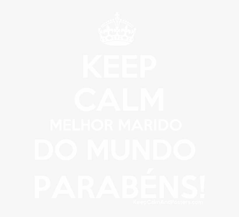 Keep Calm Melhor Marido Do Mundo Parabéns - Keep Calm And Carry On, transparent png #790293