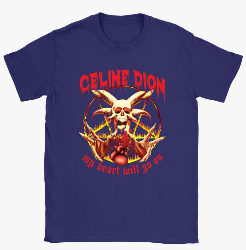 Celine Dion My Heart Will Go On Satanic Shirts - My Heart Will Go On Metal Shirt T-shirt, transparent png #801069