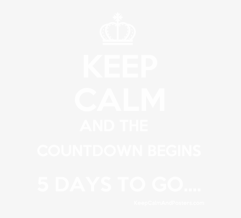 Keep Calm And The Countdown Begins 5 Days To Go - Countdown Begins 5 Days To Go, transparent png #8104599