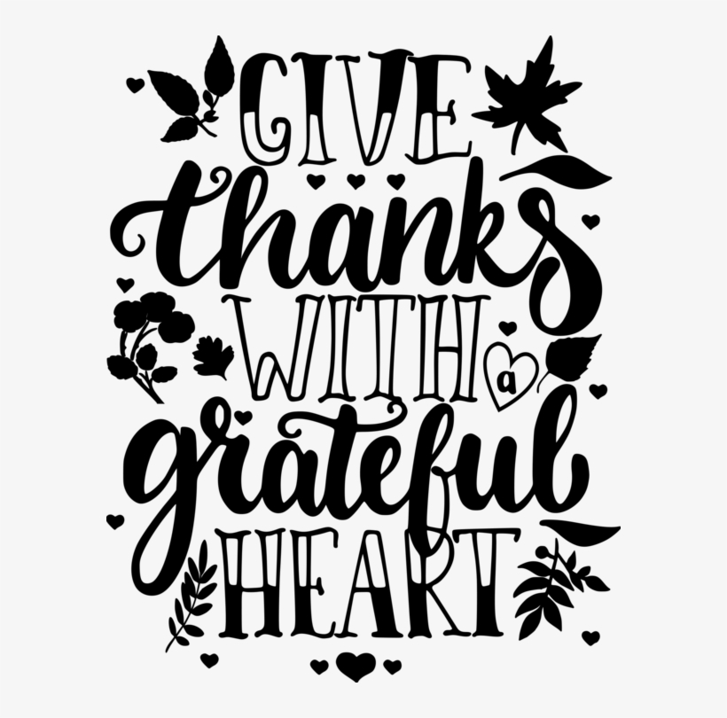 Give Thanks With A Grateful Heart Digital Dxf Give Thanks With A Grateful Heart Thanksgiving Free Transparent Png Download Pngkey