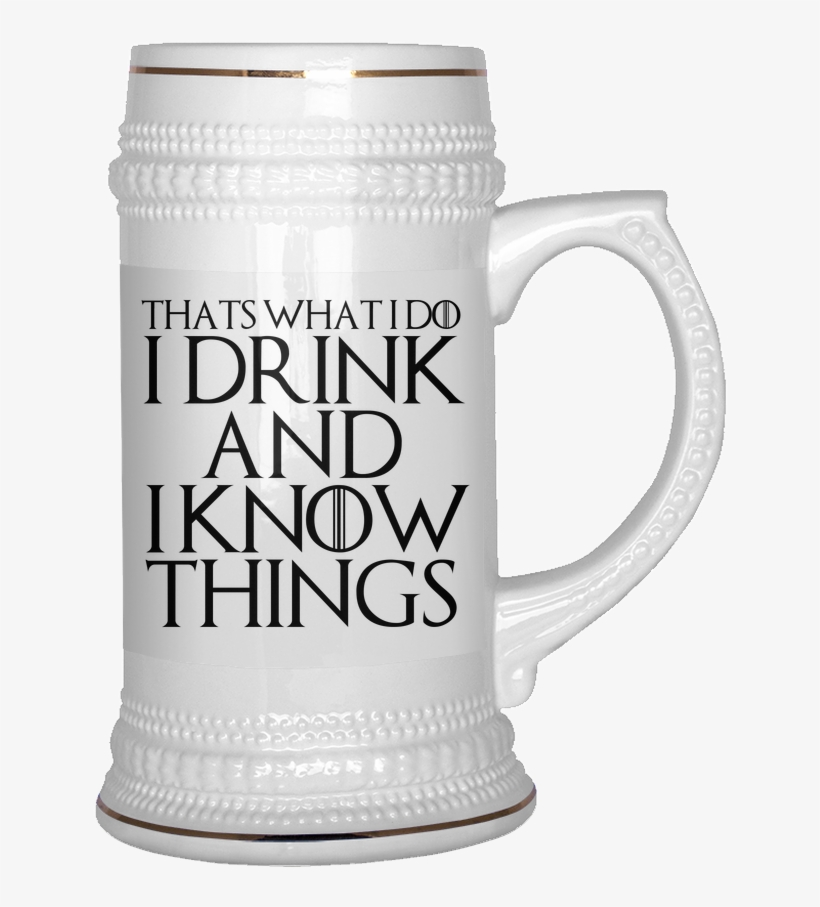 Thats What I Do I Drink And I Know Things - Drink And I Know Things Beer Stein, transparent png #825869