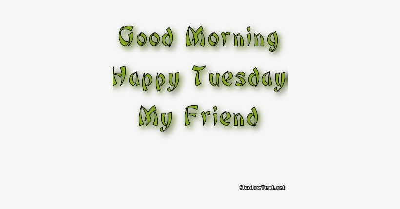 Good Morning Happy Tuesday My Friend -wm710 - Good Morning And Happy Tuesday, transparent png #855483