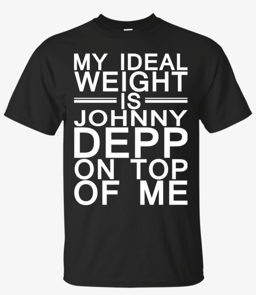 My Ideal Weight Is Johnny Depp On Top Of Me - Have Neither The Time Nor The Crayons To Explain This, transparent png #866871