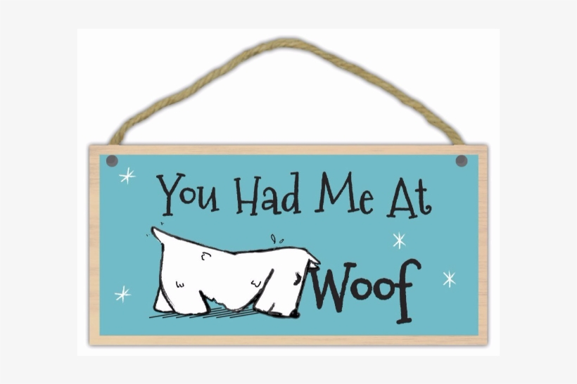You Had Me At Woof Wood Sign By Imagine This Company - Imagine This You Had Me At Woof Wood Sign For Pets, transparent png #908953