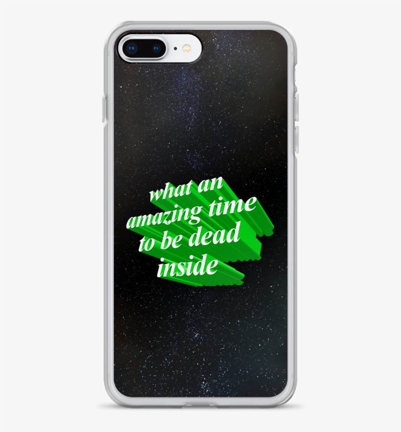 What An Amazing Time To Be Dead Inside Phone Case - Mobile Phone Case, transparent png #9210653