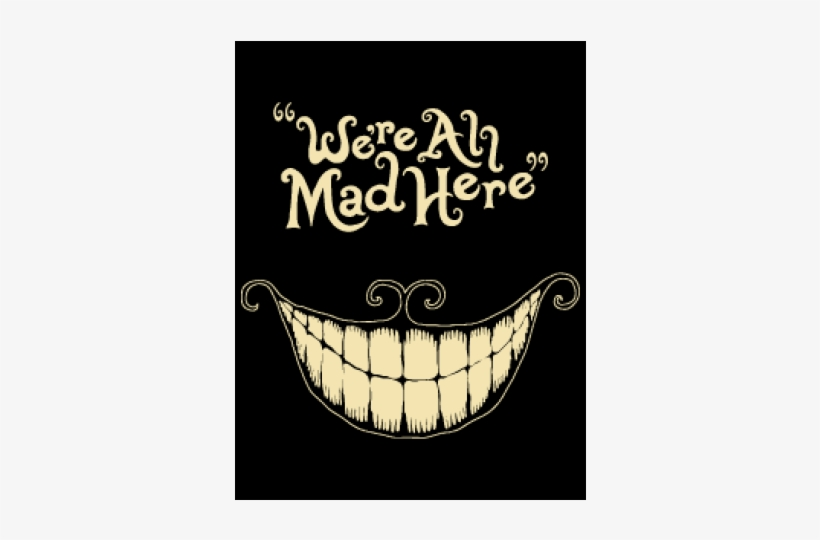 We're All Mad Here T-shirt - We All Mad Here Png, transparent png #938452