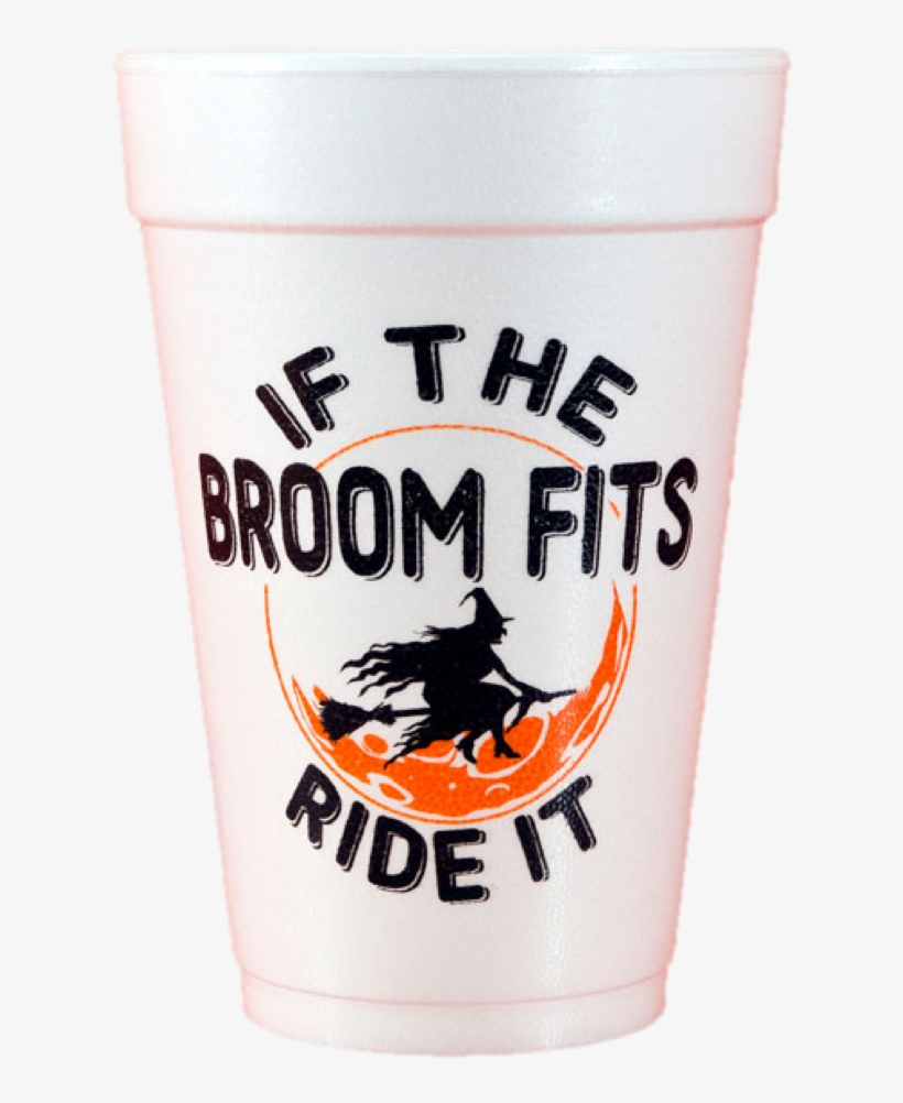 Pre-printed Styrofoam Cups If The Broom Fits - Pint Glass, transparent png #9486786